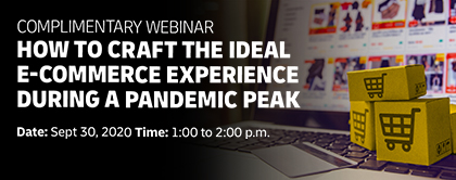 Complimentary Webinar, How To Craft The Ideal E-Commerce Experience During a Pandemic Peak
